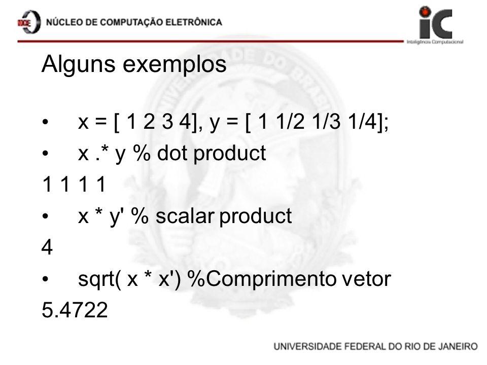 Alguns exemplos x = [ 1 2 3 4], y = [ 1 1/2 1/3 1/4];